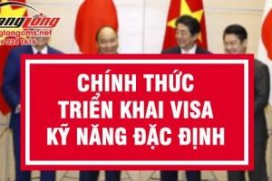 Tin hot: Visa Kỹ năng đặc định chính thức được triển khai tại Việt Nam