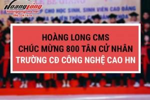HOÀNG LONG CMS CHÚC MỪNG 800 TÂN CỬ NHÂN, KỸ SƯ TRƯỜNG CAO ĐẲNG CÔNG NGHỆ CAO HÀ NỘI