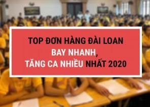 TOP ĐƠN HÀNG ĐÀI LOAN BAY NHANH, TĂNG CA NHIỀU NHẤT 2020
