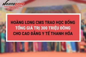 Hoàng Long CMS trao học bổng tổng giá trị 300 triệu đồng cho trường CĐ Y tế Thanh Hóa