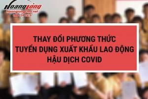 Thay đổi phương thức tuyển dụng xuất khẩu lao động hậu dịch COVID