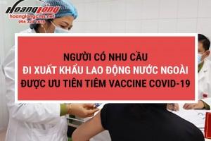 Người có nhu cầu đi xuất khẩu lao động nước ngoài được ưu tiên tiêm vaccine COVID-19