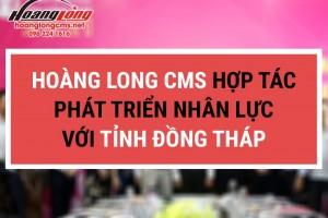 Hoàng Long CMS hợp tác phát triển nhân lực kỹ năng với tỉnh Đồng Tháp