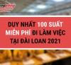 Duy nhất 100 suất miễn phí đi làm việc tại Đài Loan 2021