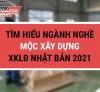 Tìm hiểu ngành nghề mộc xây dựng XKLĐ Nhật Bản 2021